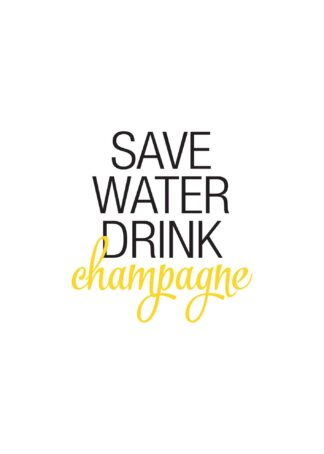 Save water drink champagne text poster