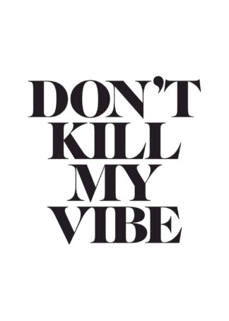 Don't kill my vibe quote poster