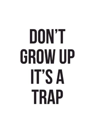 Don't grow up, it's a trap quote poster