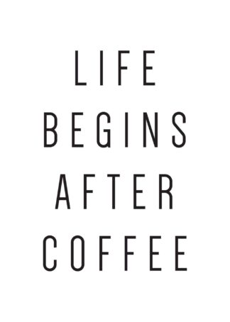 Life Begins After Coffee #1 text poster