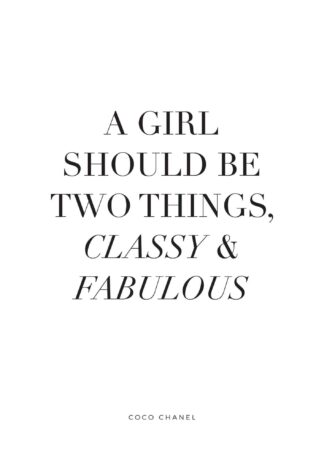 A girl should be two things, classy and fabulous text poster