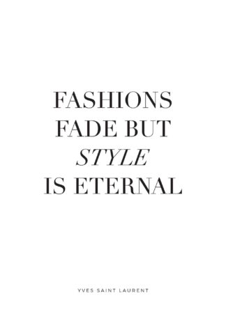 Fashions fade, style is eternal text poster