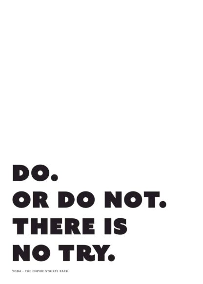 Do or do not, there is no try text poster
